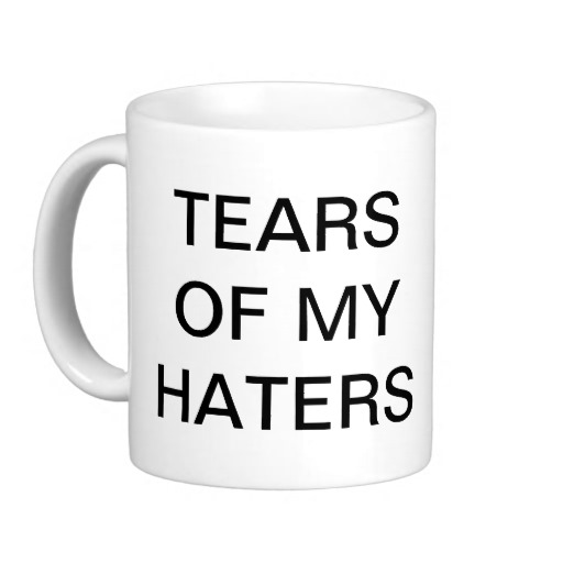 tears_of_my_haters_mug-r9a598a93394a400596704d4a5c8df3d5_x7jg9_8byvr_512